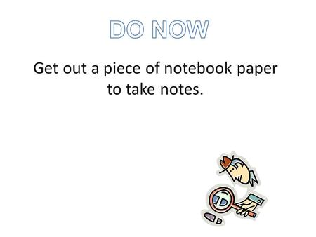 Get out a piece of notebook paper to take notes..