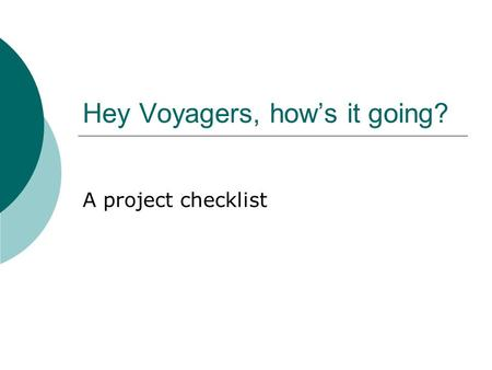 Hey Voyagers, how's it going? A project checklist.