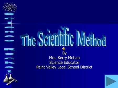 By Mrs. Kerry Mohan Science Educator Paint Valley Local School District.