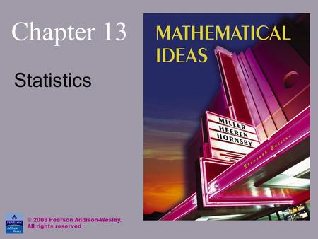 Chapter 13 Statistics © 2008 Pearson Addison-Wesley. All rights reserved.