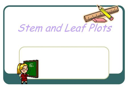Stem and Leaf Plots. Definitions- Range Range- The difference between the greatest and least numbers in a data set Data set: 23, 45, 60, 55, 80, 75, 15.