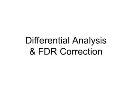 Differential Analysis & FDR Correction. Correlation Analysis Steps Step 1: Construction of input data table in EXCEL Step 2: Save EXCEL file into tab.