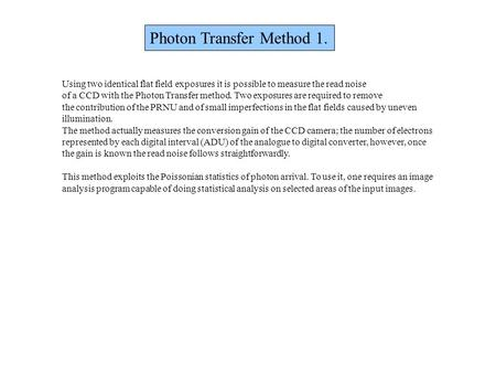 Photon Transfer Method 1. Using two identical flat field exposures it is possible to measure the read noise of a CCD with the Photon Transfer method. Two.