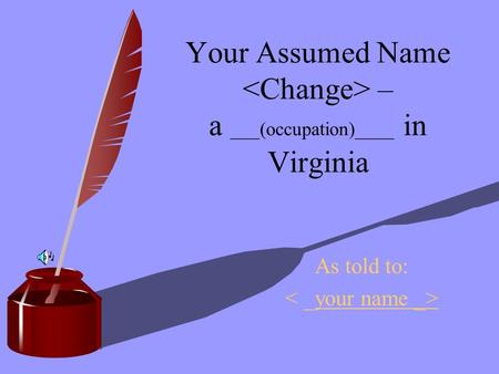 Your Assumed Name – a ___(occupation)____ in Virginia As told to: