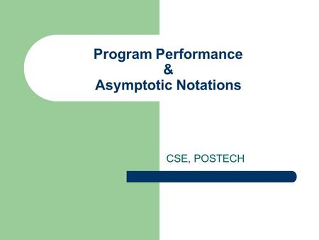Program Performance & Asymptotic Notations CSE, POSTECH.