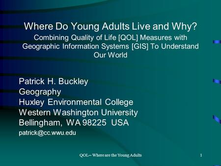 QOL-- Where are the Young Adults1 Where Do Young Adults Live and Why? Combining Quality of Life [QOL] Measures with Geographic Information Systems [GIS]