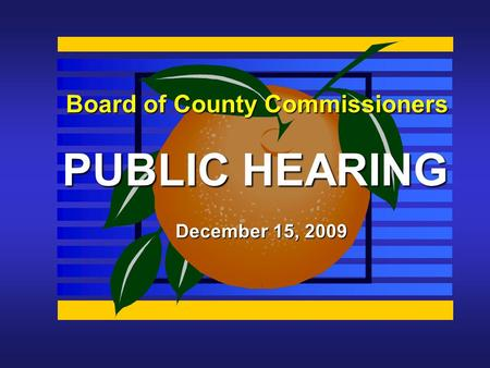 Board of County Commissioners PUBLIC HEARING December 15, 2009.