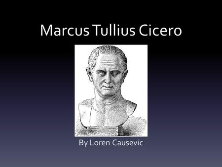 Marcus Tullius Cicero By Loren Causevic. Background Born in Arpina, Italy On January 3 rd, 106 BCE In the higher middle class (equestrian order)