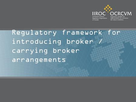 Regulatory framework for introducing broker / carrying broker arrangements.