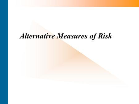 Alternative Measures of Risk. The Optimal Risk Measure Desirable Properties for Risk Measure A risk measure maps the whole distribution of one dollar.