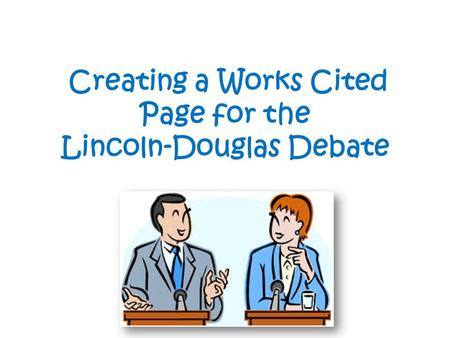 Creating a Works Cited Page for the Lincoln-Douglas Debate.