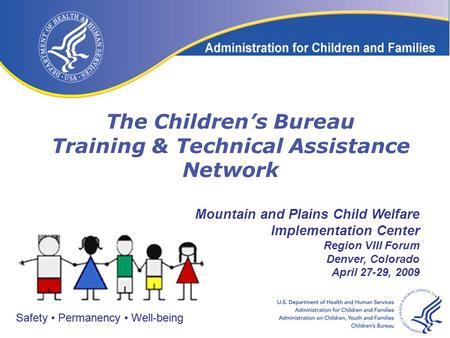 Safety Permanency Well-being The Children's Bureau Training & Technical Assistance Network Safety Permanency Well-being Mountain and Plains Child Welfare.