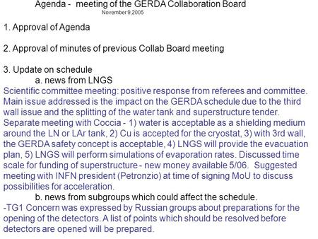 Agenda - meeting of the GERDA Collaboration Board November 9,2005 1. Approval of Agenda 2. Approval of minutes of previous Collab Board meeting 3. Update.