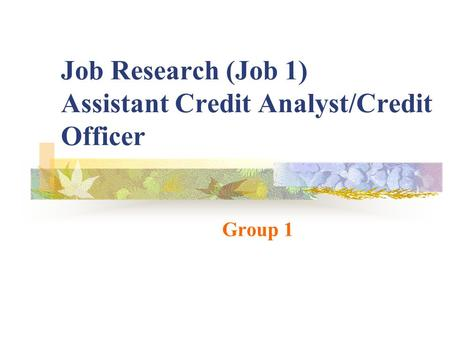Job Research (Job 1) Assistant Credit Analyst/Credit Officer Group 1.
