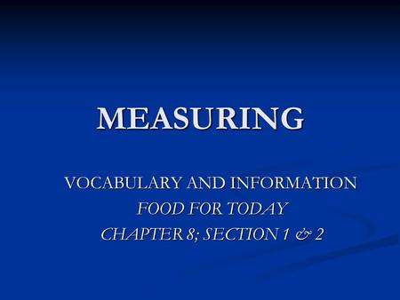 MEASURING VOCABULARY AND INFORMATION FOOD FOR TODAY CHAPTER 8; SECTION 1 & 2.