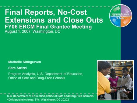 Final Reports, No-Cost Extensions and Close Outs FY06 ERCM Final Grantee Meeting August 4, 2007, Washington, DC U.S. Department of Education, Office of.