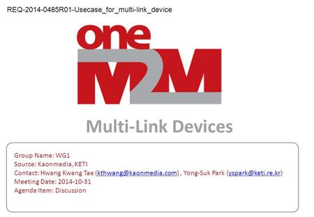 Multi-Link Devices Group Name: WG1 Source: Kaonmedia, KETI Contact: Hwang Kwang Tae Yong-Suk Park