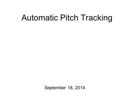 Automatic Pitch Tracking September 18, 2014 The Digitization of Pitch The blue line represents the fundamental frequency (F0) of the speaker's voice.