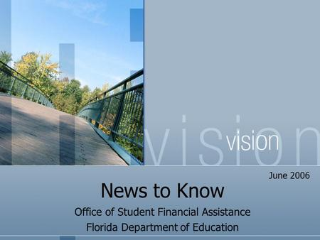 News to Know Office of Student Financial Assistance Florida Department of Education June 2006.