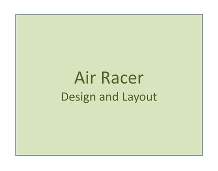 Air Racer Design and Layout.