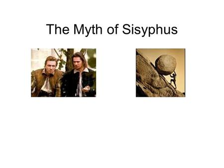 The Myth of Sisyphus. Existentialism Central Tenet: Existence precedes essence There is no universal objective conception of humanity that precedes the.