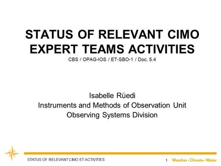 STATUS OF RELEVANT CIMO EXPERT TEAMS ACTIVITIES CBS / OPAG-IOS / ET-SBO-1 / Doc. 5.4 Isabelle Rüedi Instruments and Methods of Observation Unit Observing.