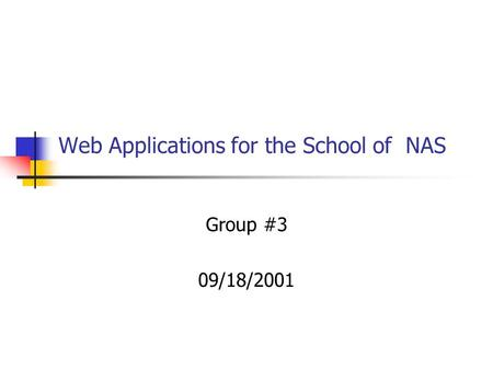 Web Applications for the School of NAS Group #3 09/18/2001.