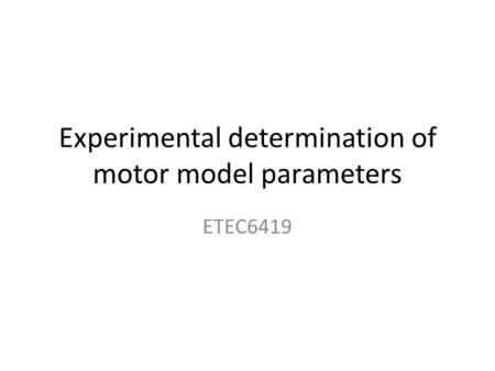 Experimental determination of motor model parameters ETEC6419.