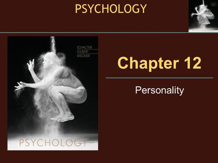 Chapter 12 Personality PSYCHOLOGY. Schacter Gilbert Wegner 12.1 Personality: What It Is and How It Is Measured.