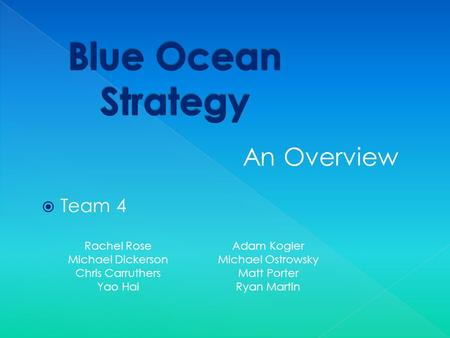  Team 4 Rachel Rose Michael Dickerson Chris Carruthers Yao Hai Adam Kogler Michael Ostrowsky Matt Porter Ryan Martin An Overview.
