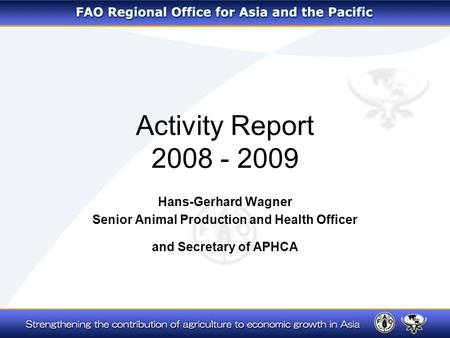 Activity Report 2008 - 2009 Hans-Gerhard Wagner Senior Animal Production and Health Officer and Secretary of APHCA.
