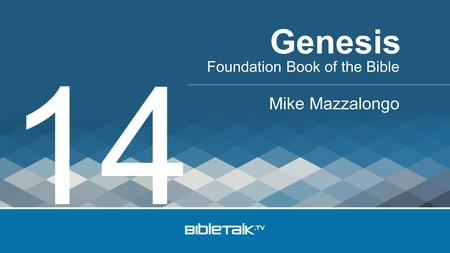 Foundation Book of the Bible Mike Mazzalongo Genesis 14.