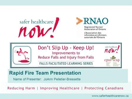 Www.saferhealthcarenow.ca Rapid Fire Team Presentation Name of Presenter: JoAnn Pelletier-Bressette.