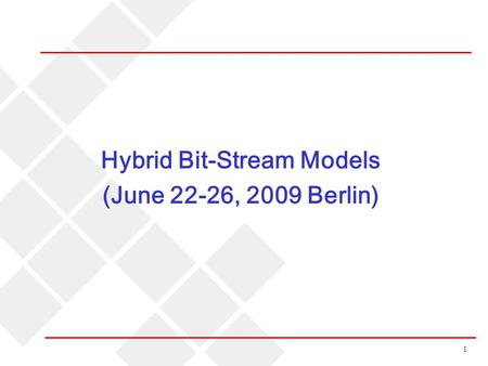 1 Hybrid Bit-Stream Models (June 22-26, 2009 Berlin)