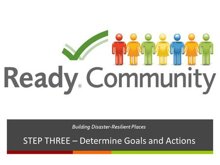 Building Disaster-Resilient Places STEP THREE – Determine Goals and Actions.