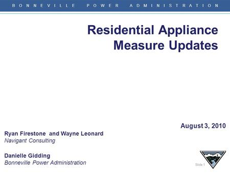Slide 1 B O N N E V I L L E P O W E R A D M I N I S T R A T I O N Residential Appliance Measure Updates Danielle Gidding Bonneville Power Administration.