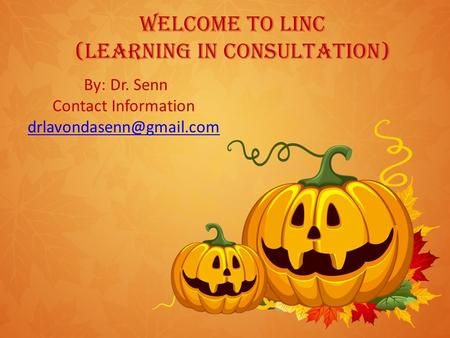 Welcome To LinC (Learning in Consultation) By: Dr. Senn Contact Information