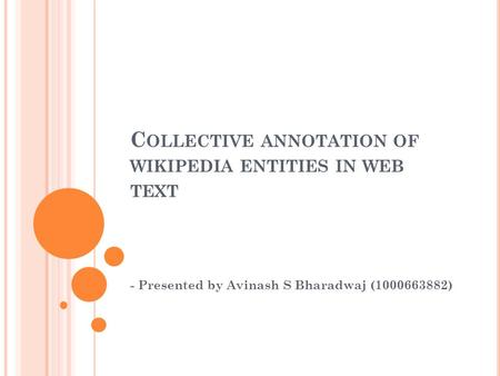 C OLLECTIVE ANNOTATION OF WIKIPEDIA ENTITIES IN WEB TEXT - Presented by Avinash S Bharadwaj (1000663882)