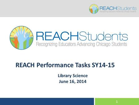 1 REACH Performance Tasks SY14-15 Library Science June 16, 2014.