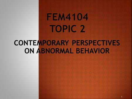 CONTEMPORARY PERSPECTIVES ON ABNORMAL BEHAVIOR 1.