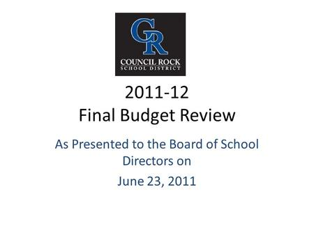 2011-12 Final Budget Review As Presented to the Board of School Directors on June 23, 2011.