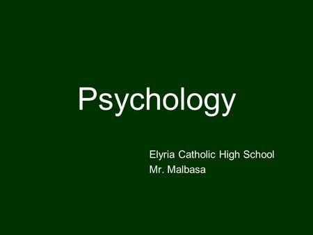 Psychology Elyria Catholic High School Mr. Malbasa.
