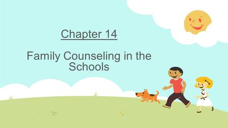 Chapter 14 Family Counseling in the Schools. Family Stressors  Poverty  Lack of sufficient health care  Drug/alcohol addiction  Exposure to violent.
