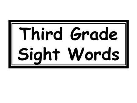 Third Grade Sight Words. body 343 music 344 color 344.