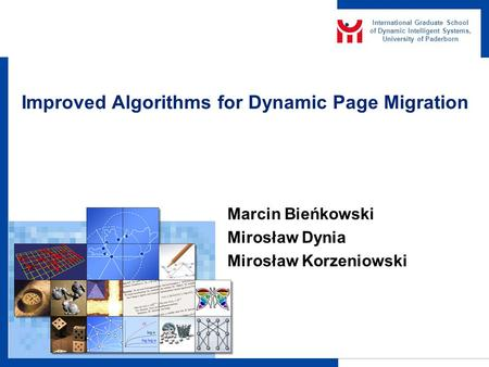 International Graduate School of Dynamic Intelligent Systems, University of Paderborn Improved Algorithms for Dynamic Page Migration Marcin Bieńkowski.