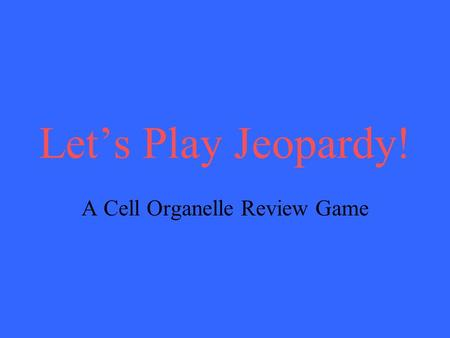 Let's Play Jeopardy! A Cell Organelle Review Game.