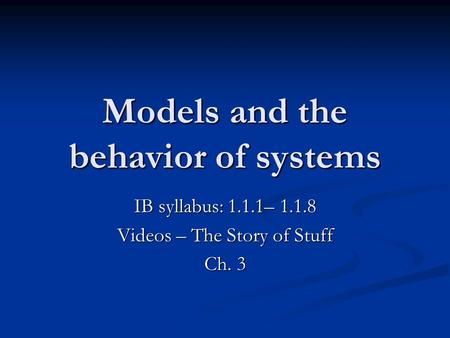 Models and the behavior of systems IB syllabus: 1.1.1– 1.1.8 Videos – The Story of Stuff Ch. 3.