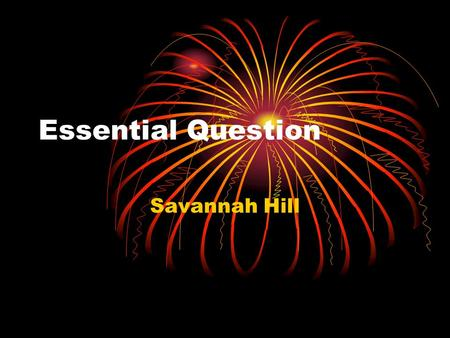 Essential Question Savannah Hill. How do we define the personality traits of a hero? Someone who has the courage or ability to do something unique and.
