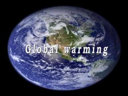 What is global warming? Global warming is an observated increase of medium temperature on earth. Between 1906 and 2005 temperature has been noticed to.