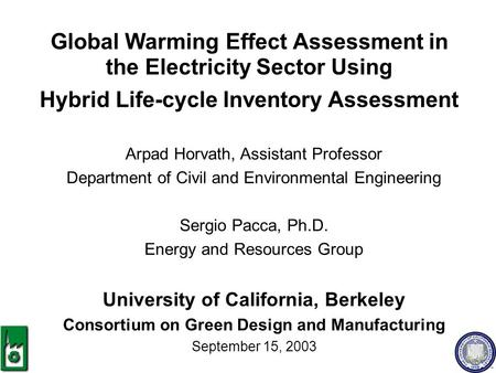 Global Warming Effect Assessment in the Electricity Sector Using Hybrid Life-cycle Inventory Assessment Arpad Horvath, Assistant Professor Department of.